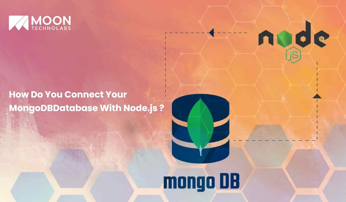 How Do You Connect Your MongoDB Database With Node.js - Moon Technolabs