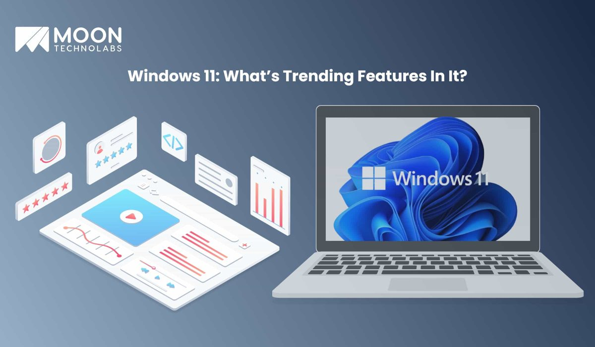 windows 11 app development services What's Trending Features In It? - Moon Technolabs